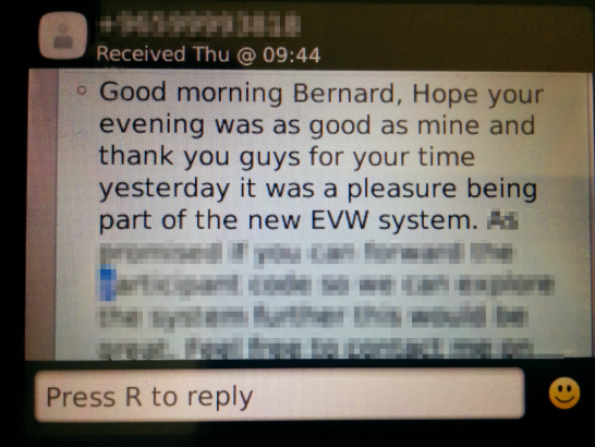 "A text saying: ""Good morning Bernard, Hope your evening was as good as mine and thank you guys for your time yesterday it was a pleasure being part of the new EVW system."